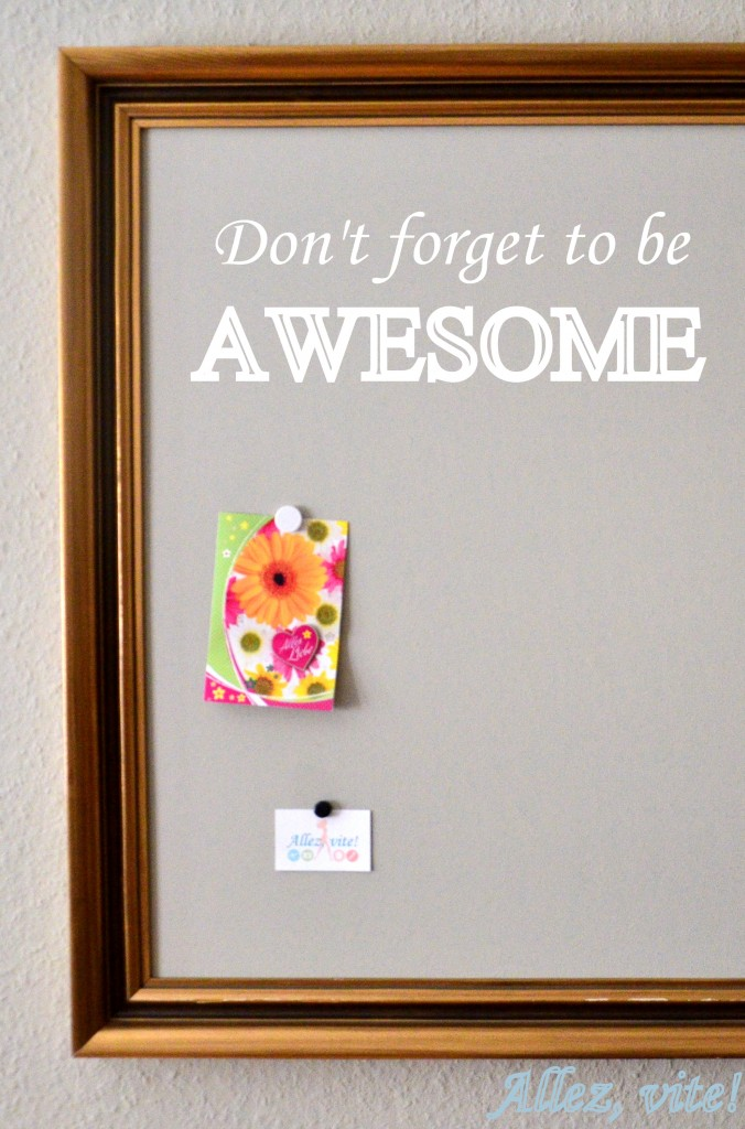 Don't forget to be Awesome - so awesome wie diese Magnetwand!
