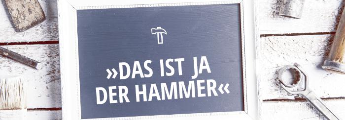 Das ist ja der Hammer!